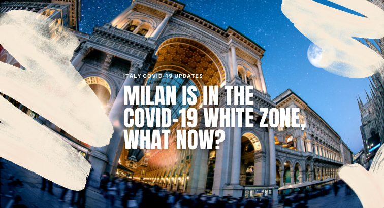 Milan is in the Covid-19 White zone, what now? (Update June 2021)